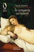 In compania curtezanei - Dunant Sarah