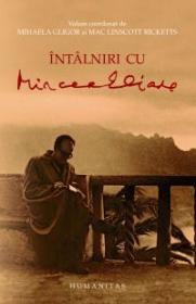 Intalniri cu Mircea Eliade - Gligor Mihaela; Rucketts Linscott Mac (coord.)