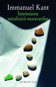 Intemeierea metafizicii moravurilor - Kant Immanuel
