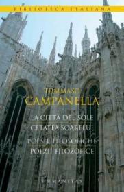 La Citta Del Sole/Cetatea Soarelui; Poesie filosofiche/Poezii filosofice - Campanella Tommaso
