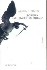 """Legiunea """"Arhanghelul Mihail"""" - Heinen Armin"""