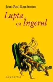 Lupta cu Ingerul - Kauffmann Jean-Paul