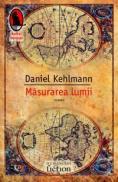 Masurarea lumii - Kehlmann Daniel