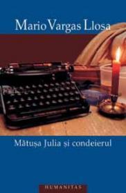 Matusa Julia si condeierul - Vargas Llosa Mario