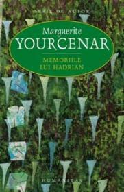 Memoriile lui Hadrian - Yourcenar Marguerite