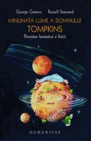 Minunata lume a domnului Tompkins. Povestea fantastica a fizicii - Gamow G.; Stannard R.
