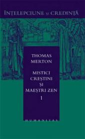 Mistici crestini si maestri zen - vol. 1 - Merton Thomas