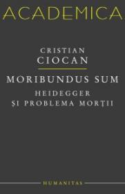 Moribundus sum: Heidegger si problema mortii - Ciocan Cristian