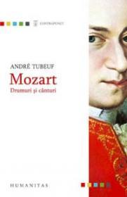 Mozart. Drumuri si canturi - Tubeuf Andre
