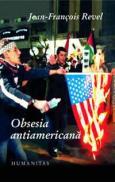 Obsesia antiamericana - Revel Francois-Jean