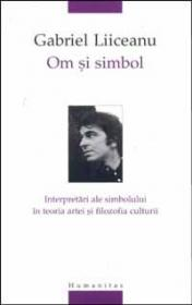 Om si simbol. Interpretari ale simbolului in teoria artei si filozofia culturii - Liiceanu Gabriel