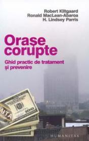 Orase corupte. Ghid practic de tratament si prevenire - Klitgaard R. ; MacLean-Abaroa R & Lindsey Parris