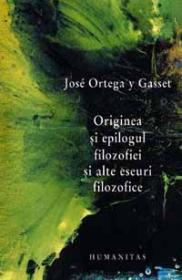Originea si epilogul filozofiei  si alte eseuri filozofice - Gasset Ortega Y
