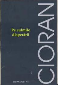 Pe culmile disperarii - Cioran Emil