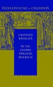 Pe viu despre Parintii Bisericii - Badilita Cristian
