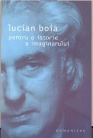 Pentru o istorie a imaginarului - Boia Lucian