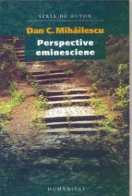 Perspective eminesciene - Mihailescu Dan C.