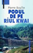 Podul de pe riul Kwai - Boulle Pierre