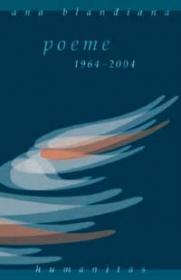 Poeme 1964-2004 - Blandiana Ana
