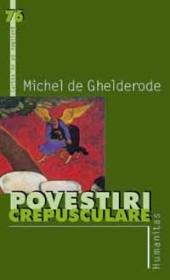 Povestiri crepusculare - Ghelderode Michel