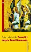 Povestiri despre Bunul Dumnezeu - Rilke Rainer Maria