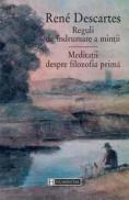 Reguli de indrumare a mintii. Meditatii despre filozofia prima - Descartes Rene