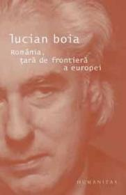 Romania, tara de frontiera a Europei - Boia Lucian