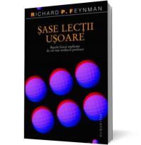 Sase lectii usoare. Bazele fizicii explicate de cel mai stralucit profesor - Feynman Richard P.