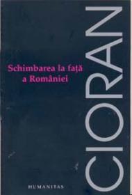 Schimbarea la fata a Romaniei - Cioran Emil
