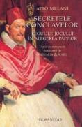 Secretele conclavelor. Regulile jocului in alegerea papilor - Melani Atto