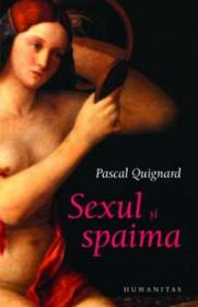 Sexul si spaima - Quignard Pascal