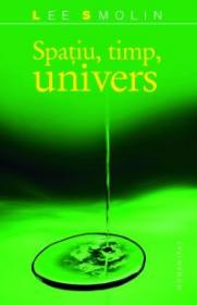 Spatiu, timp, univers - Smolin Lee