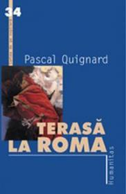 Terasa la Roma - Quignard Pascal