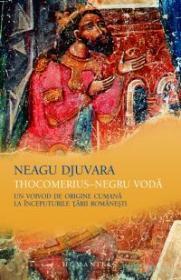 Thocomerius - Negru Voda. Un voivod de origine cumana la inceputurile Tarii Romanesti - Djuvara Neagu