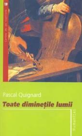 Toate diminetile lumii - Quignard Pascal