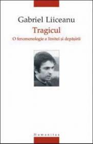 Tragicul. O fenomenologie a limitei si depasirii - Liiceanu Gabriel