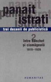 Trei decenii de publicistica. Intre banchet si ciomageala 1919 - 1929 - Istrati Panait