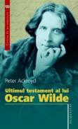 Ultimul testament al lui Oscar Wilde - Ackroyd Peter