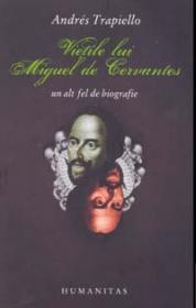 Vietile lui Miguel de Cervantes - Trapiello Andres