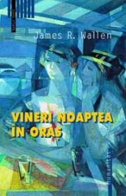 Vineri noaptea in oras - Wallen James R.