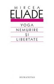 Yoga. Nemurire si libertate - Eliade Mircea