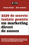 2239 de secrete testate pentru un marketing direct de succes - Denny Hatch, Don Jackson