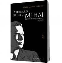 Abdicarea regelui Mihai - Mark Laszlo-Herbert