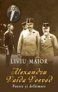 Alexandru Vaida Voievod - Putere si defaimare - Liviu Maior