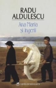 Ana Maria si ingerii - Radu Aldulescu