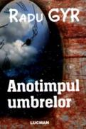 Anotimpul umbrelor - Radu Gyr