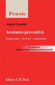 Arestarea preventiva. Reglementare, doctrina, jurisprudenta - Zarafiu Andrei