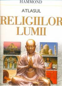 Atlasul religiilor lumii: o istorie ilustrata a marilor credinte - ***