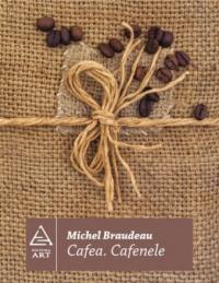 Cafea. Cafenele - Michel Braudeau