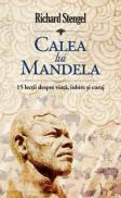 Calea lui Mandela - 15 lectii despre viata, iubire si curaj - Rchard Stengel